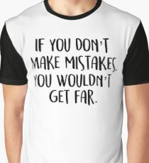 if you don't make mistakes, you won't get far. Graphic T-Shirt