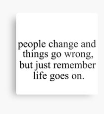people change and things go wrong, but just remember life goes on. Metal Print