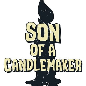 Son of a Candlemaker (v2) by BlueRockDesigns