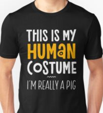 This Is My Human Costume I'm Really A Pig Unisex T-Shirt
