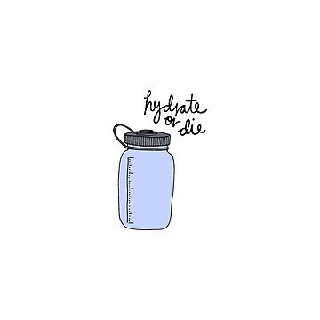 Hydrate or Die - STICKER - TSHIRT & More by traiomar