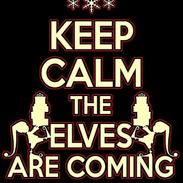 Keep Calm the Elves are coming by NovaPaint