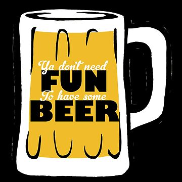Have Fun And Some Beer by overstyle