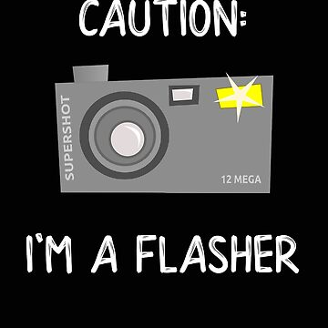 Photographer Caution I am a Flasher Funny Photography Gift by stacyanne324