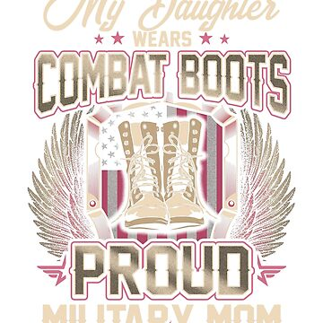 My Daughter Wears Combat Boots Proud Military Mom by BlueBerry-Pengu