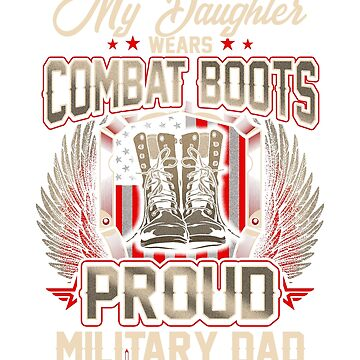 My Daughter Wears Combat Boots Proud Military Dad by BlueBerry-Pengu