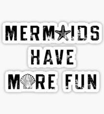 Mermaids Have More Fun Sticker