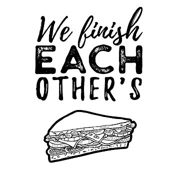 We Finish Each Other's Sandwiches by ShirtPro