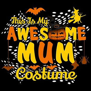 This is My Awesome MUM Costume Funny Gift  by BBPDesigns