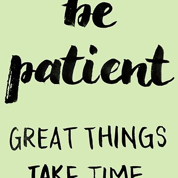 Be patient, great things take time by hazelong