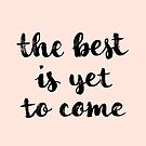 The best is yet to come by hazelong