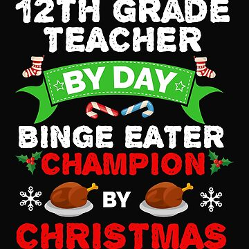 12th Grade Teacher by day Binge Eater by Christmas Xmas by losttribe