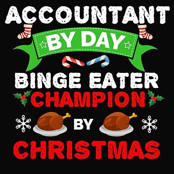 Accountant by day Binge Eater by Christmas Xmas by losttribe