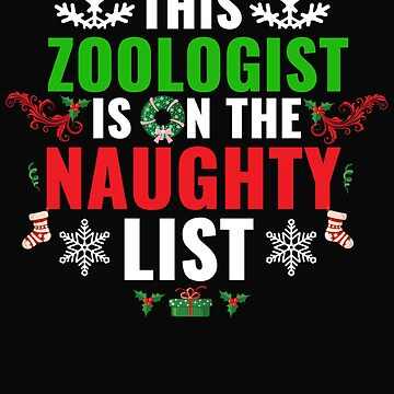 This Zoologist is on the Naughty list Christmas Xmas by losttribe