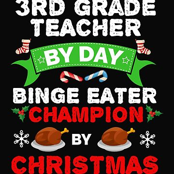 3rd Grade Teacher by day Binge Eater by Christmas Xmas by losttribe