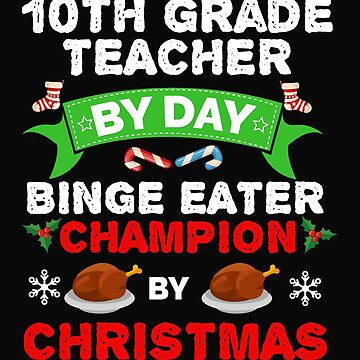 10th Grade Teacher by day Binge Eater by Christmas Xmas by losttribe