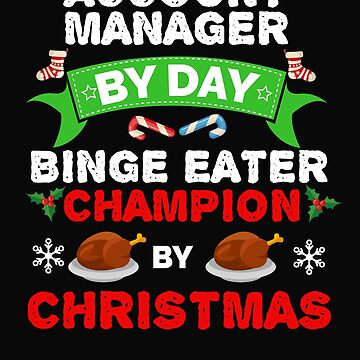 Account Manager by day Binge Eater by Christmas Xmas by losttribe