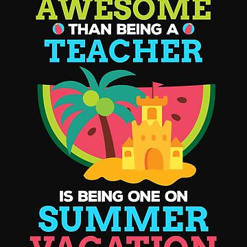 Teacher on Summer Vacation Shirt by ShirtPro
