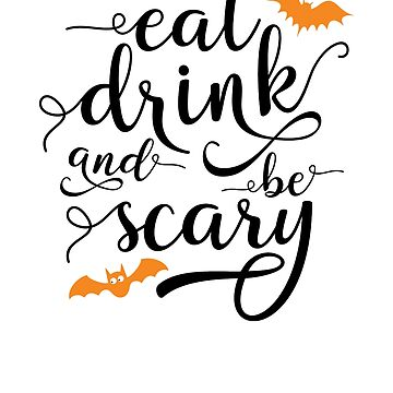Halloween Shirt Eat Drink and Be Scary by No-Leg-Bones