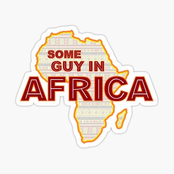 Some Guy in Africa Sticker