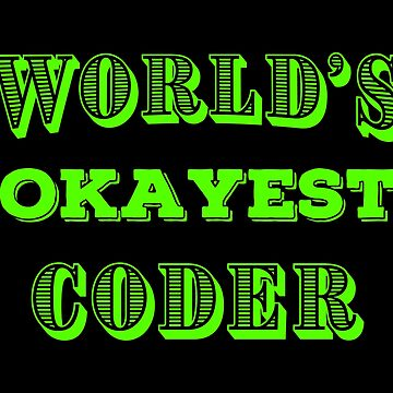 OKAY Coding T Shirts Funny Gag Gifts for Coders Joke Tee. by Bronby