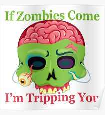 If Zombies Come I'm tripping You Poster