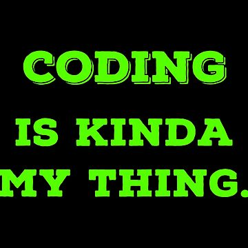 Coding is my thing T Shirts Gifts for Coders Programmers. by Bronby