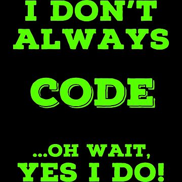 Always Coding T Shirts. Awesome Gifts for Coders. by Bronby