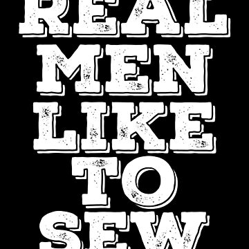 Sewing Funny Design Mens - Real Men Like To Sew by kudostees