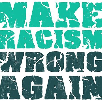 Make Racism Wrong Again by RAWWR