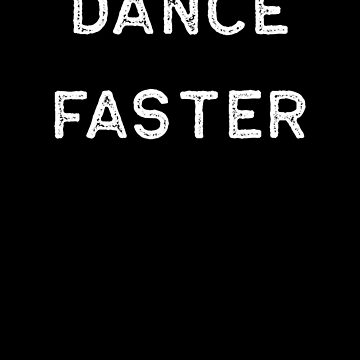 Dancing Shirt Dance Faster White Tap Ballet Cute Gift Hip Hop by threadsmonkey