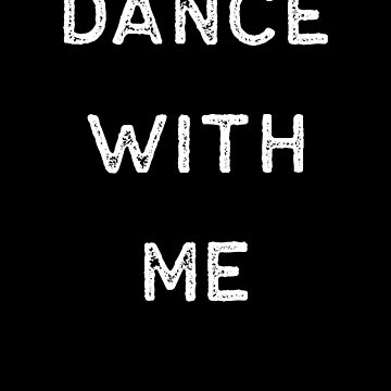 Dancing Shirt Dance With Me White Tap Ballet Cute Gift Hip Hop by threadsmonkey