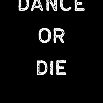 Dancing Shirt Dance Or Die White Tap Ballet Cute Gift Hip Hop by threadsmonkey