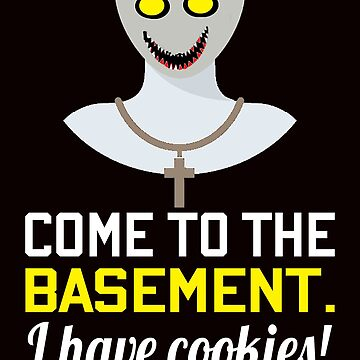 Scary Demon Nun Come To The Basement I Have Cookies T-Shirt by Croneda