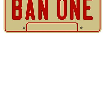 BAN ONE Licence Plate by TheFlying6