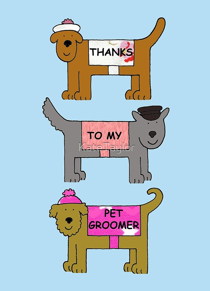 Thanks to my Pet Groomer, Cartoon Dogs. by KateTaylor