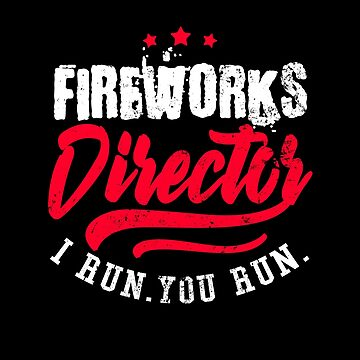 Fireworks Director Shirt | 4th of July If I Run You Run by IsiTees