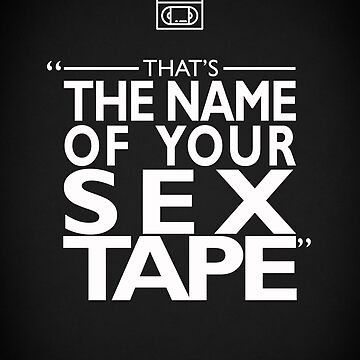 Thats The Name Of Your Sex Tape by rogue-design