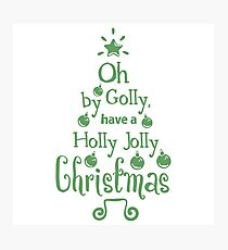 Oh By Golly Have A Holly Jolly Christmas - Graphic Quote Print Photographic Print