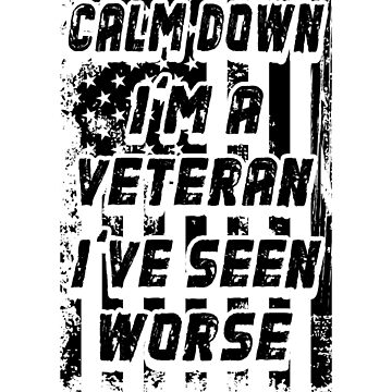 Calm Down I'm A Veteran I've Seen Worse T Shirt For Soldiers by BUBLTEES