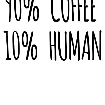 90% Coffee 10% Human Kaffee Work Chef Boss bestseller by Manqoo