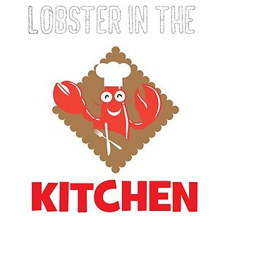 Lobster T-shirt for Men, Women and Kids Lobster in the kitchen by Customdesign200