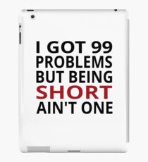 I Got 99 Problems But Being Short Ain't One iPad Case/Skin