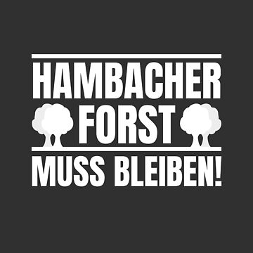 Hambacher Forst has to stay! Coal exit now! by Team150Designz