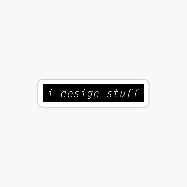 I DESIGN STUFF Sticker