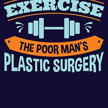 Exercise The Poor Man's Plastic Surgery  by jaygo