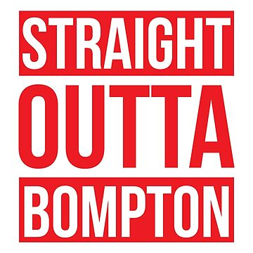 Straight Outta Bompton by mBshirts
