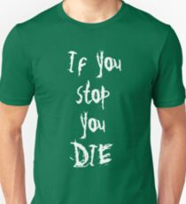 if you stop you die Unisex T-Shirt