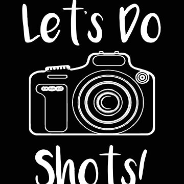 Photographer Lets Do Shots Funny Photography Gift by stacyanne324