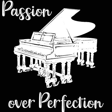 Piano Passion Over Perfection Pianist by stacyanne324